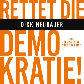 Dirk Neubauer: Rettet die Demokratie!