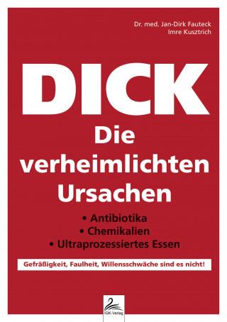 Dr. med. Jan-Dirk Fauteck, Imre Kusztrich: DICK Die verheimlichten Ursachen