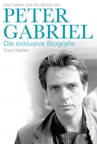 Daryl Easlea: Peter Gabriel - Die exklusive Biografie