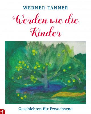 Tanner Werner: Werden wie die Kinder