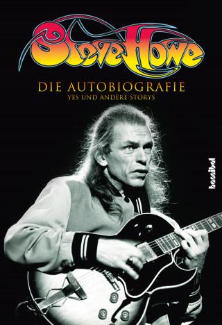 Steve Howe: Steve Howe - Die Autobiografie