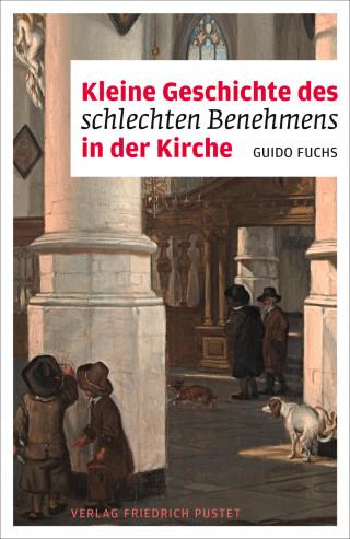 Guido Fuchs: Kleine Geschichte des schlechten Benehmens in der Kirche