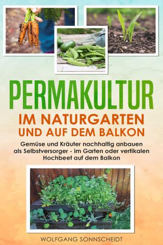 Wolfgang Sonnscheidt: Permakultur im Naturgarten und auf dem Balkon