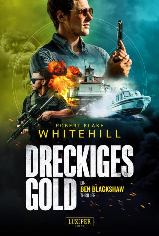 Robert Blake Whitehill: DRECKIGES GOLD