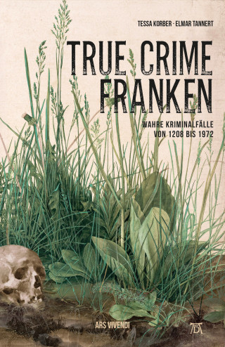 Tessa Korber, Elmar Tannert: True Crime Franken (eBook)