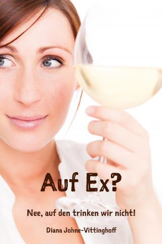 Diana Johne-Vittinghoff: Auf Ex? Nee, auf den trinken wir nicht!