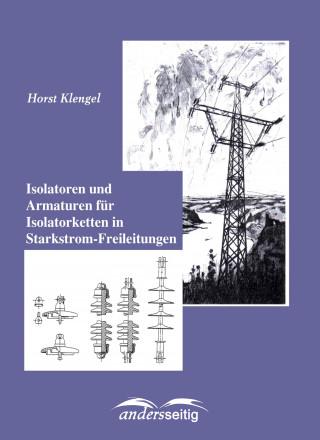 Horst Klengel: Isolatoren und Armaturen für Isolatorketten in Starkstrom-Freileitungen