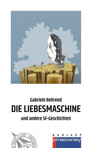 Gabriele Behrend: DIE LIEBESMASCHINE