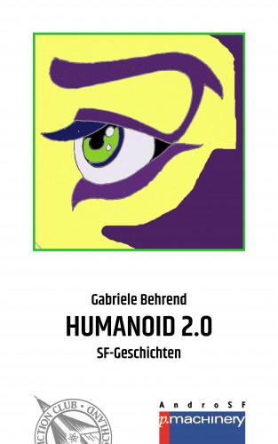 Gabriele Behrend: HUMANOID 2.0