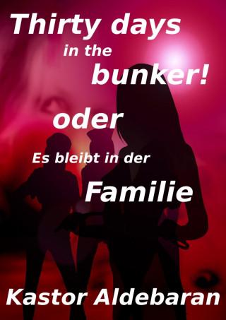 Kastor Aldebaran: Thirty days in the bunker!