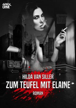 Hilda Van Siller: ZUM TEUFEL MIT ELAINE