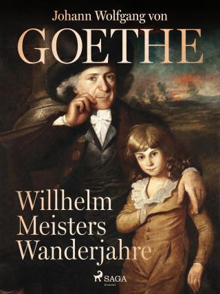 Johann Wolfgang von Goethe: Willhelm Meisters Wanderjahre