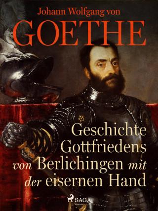 Johann Wolfgang von Goethe: Geschichte Gottfriedens von Berlichingen mit der eisernen Hand