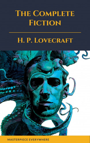 H. P. Lovecraft, Masterpiece Everywhere: The Complete Fiction of H. P. Lovecraft