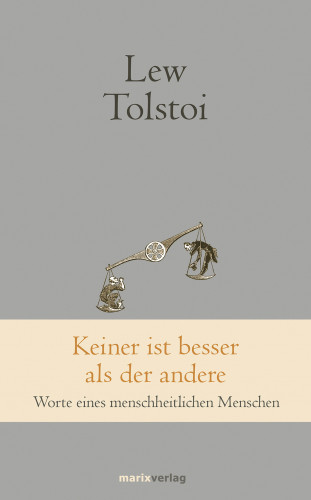 Lew Tolstoi: Keiner ist besser als der andere