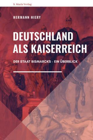 Hermann Hiery: Deutschland als Kaiserreich