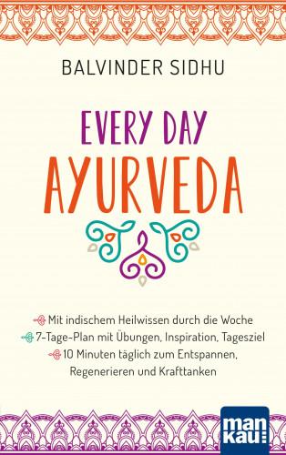 Balvinder Sidhu: Every Day Ayurveda. Mit indischem Heilwissen durch die Woche