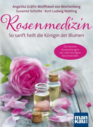 Angelika Gräfin von Wolffskeel von Reichenberg, Susanne Schütte, Kurt Ludwig Nübling: Rosenmedizin. So sanft heilt die Königin der Blumen