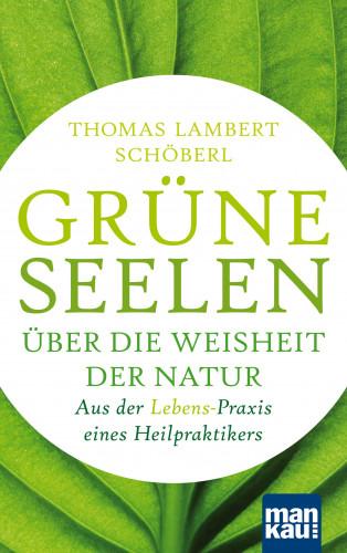 Thomas Lambert Schöberl: Grüne Seelen. Über die Weisheit der Natur