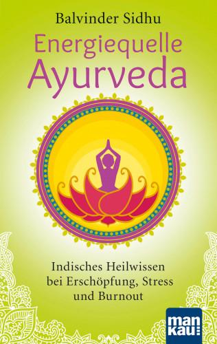 Balvinder Sidhu: Energiequelle Ayurveda