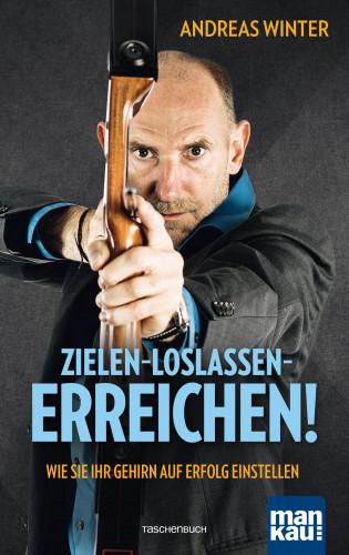 Andreas Winter: Zielen - loslassen - erreichen!