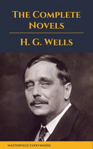 H. G. Wells, Masterpiece Everywhere: H. G. Wells : The Complete Novels