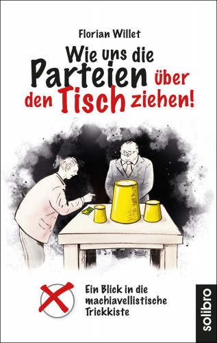 Florian Willet: Wie uns die Parteien über den Tisch ziehen!