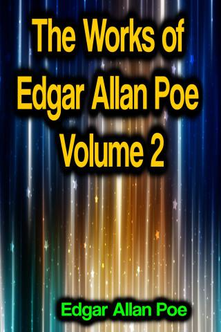 Edgar Allan Poe: The Works of Edgar Allan Poe Volume 2