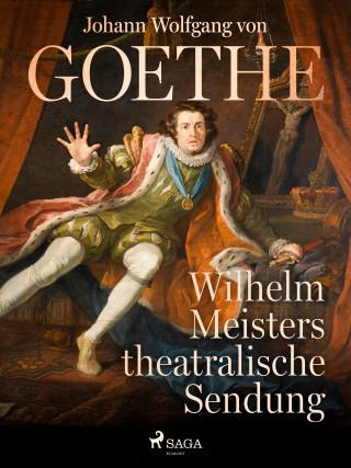 Johann Wolfgang von Goethe: Wilhelm Meisters theatralische Sendung