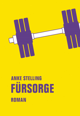 Anke Stelling: Fürsorge