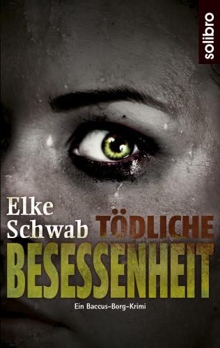 Elke Schwab: Tödliche Besessenheit