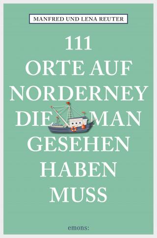 Manfred Reuter, Lena Reuter: 111 Orte auf Norderney, die man gesehen haben muss