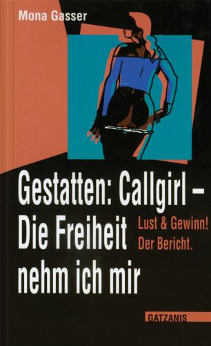 Mona Gasser: Gestatten Callgirl: Die Freiheit nehm ich mir!