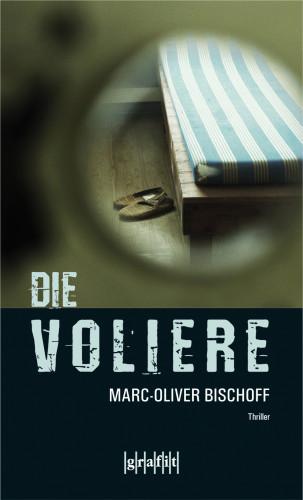 Marc-Oliver Bischoff: Die Voliere