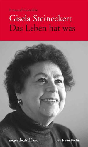 Gisela Steineckert: Gisela Steineckert. Das Leben hat was