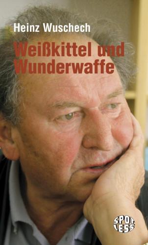 Heinz Wuschech: Weißkittel und Wunderwaffe
