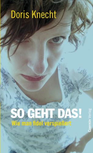 Doris Knecht: So geht das!