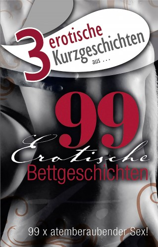 "Lisa Cohen, Dave Vandenberg, Mark Later: 3 erotische Kurzgeschichten aus: ""99 erotische Bettgeschichten"""
