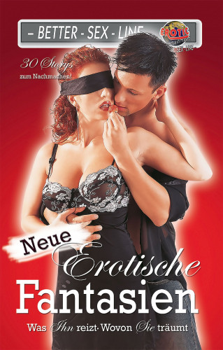 Betti Fleur, Andy Behm, Dave Vandenberg, Mark Pond, Sabina Frank, Mark Later, Lisa Cohen, Robert Helms, Bianca Corelli, Loretta Reet, Bernd Bredel, Montana Green, Lee-Anne Black, Seymour C. Tempest, Andrea Müller: Neue erotische Fantasien
