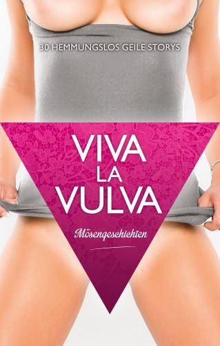 Jenny Prinz, Lisa Cohen, Dave Vandenberg, Anthony Caine, Pantha, Gary Grant, Sarah Lee: Viva La Vulva: Mösengeschichten