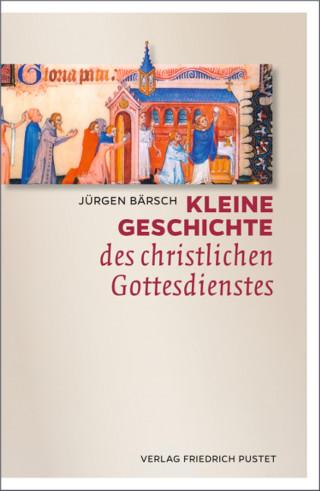 Jürgen Bärsch: Kleine Geschichte des christlichen Gottesdienstes