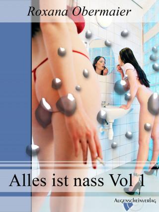 Roxana Obermaier: Alles ist nass Vol. 1