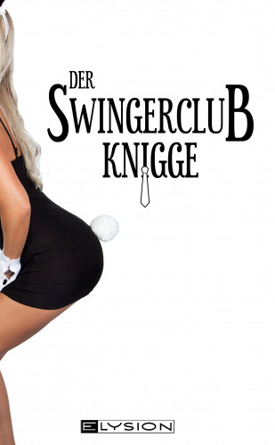 Lilly An Parker: Der Swingerclub-Knigge