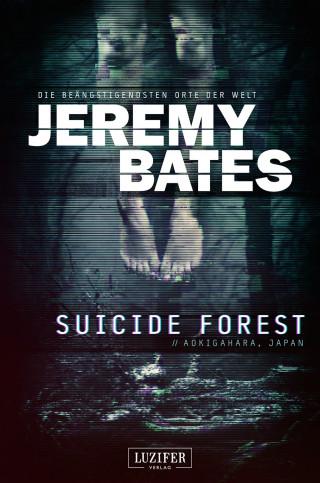 Jeremy Bates: SUICIDE FOREST (Die beängstigendsten Orte der Welt)