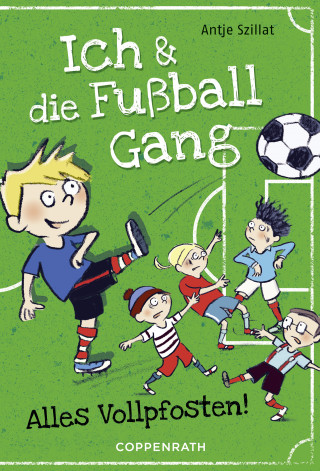 Antje Szillat: Ich & die Fußballgang (Band 1)