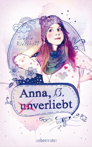 Sibylle Rieckhoff: Anna, 13, (un)verliebt