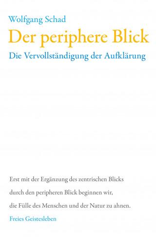 Wolfgang Schad: Der periphere Blick
