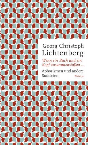 Georg Christoph Lichtenberg: Wenn ein Buch und ein Kopf zusammenstoßen...