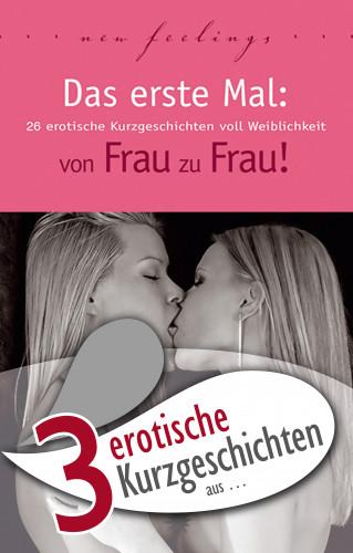 """Theo Trödel, Miriam Eister, Lisa Cohen: 3 erotische Kurzgeschichten aus: """"Das erste Mal: von Frau zu Frau!"""""""