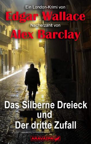 Edgar Wallace, Alex Barclay: Das Silberne Dreieck und Der dritte Zufall